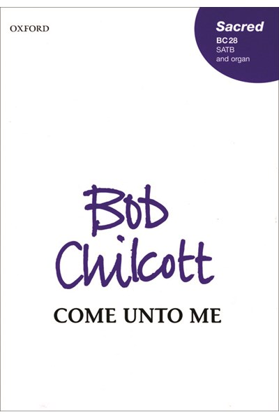 Chilcott: Come Unto Me