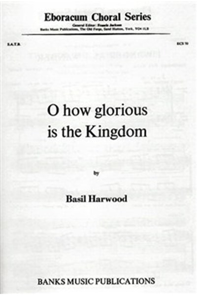 Harwood: O how glorious is the kingdom