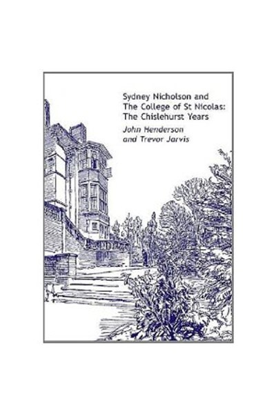 Sydney Nicholson and the College of St Nicolas: The Chislehurst Years