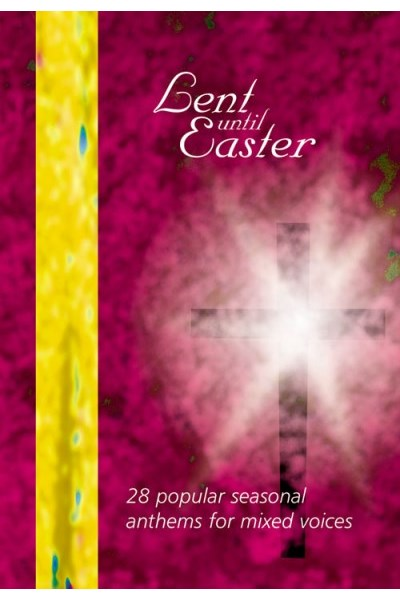 Lent Until Easter: popular anthems for Lent, Holy Week and Easter for mixed voices