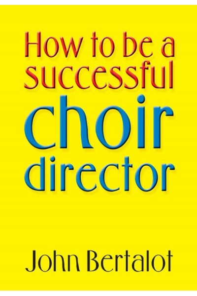 Bertalot: How to be a successful choir director