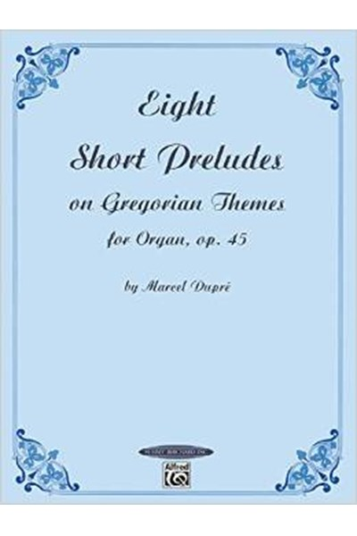 Dupré: Eight Short Preludes On Gregorian Themes For Organ Op. 45