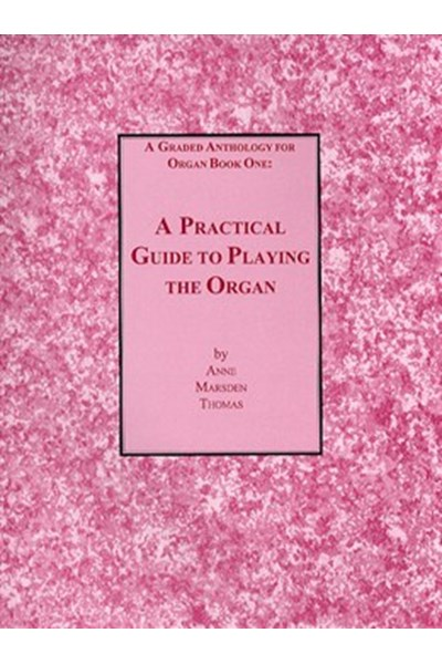 Marsden Thomas: A practical guide to playing the organ. Graded anthology book 1.