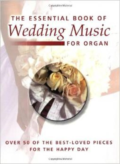 The Essential Book of Wedding Music for Organ