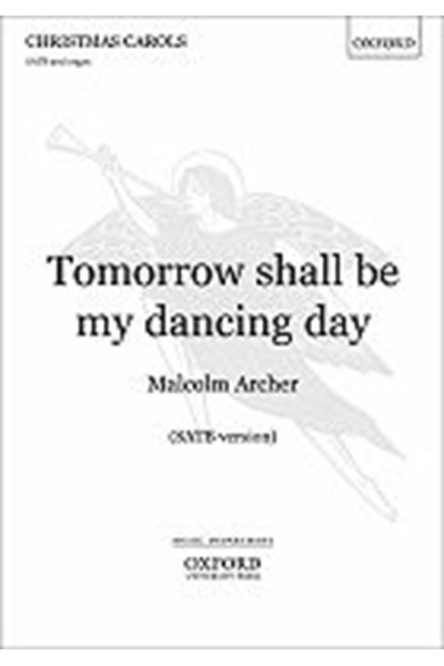Archer: Tomorrow shall be my dancing day (SATB)