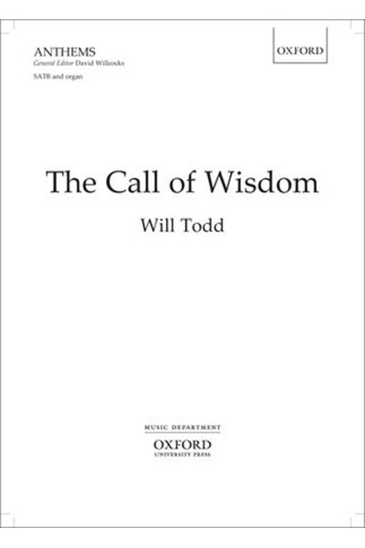 Will Todd: The Call of Wisdom for SATB and organ