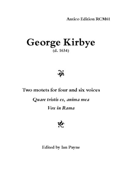 Kirbye, George: Quare tristis es anima mea and Vox in Rama (Ian Payne) RCM61