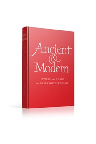 Ancient and Modern: Hymns and songs for refreshing worship - Words edition
