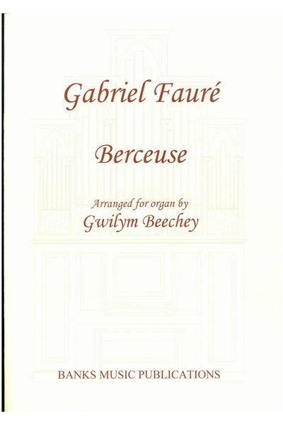 Fauré: Berceuse (arranged for organ by Gwilym Beechey)