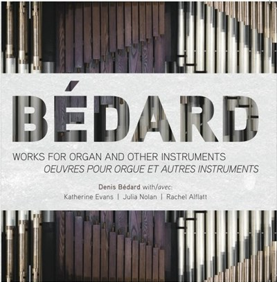 Bedard: Works for Organ and Other Instruments