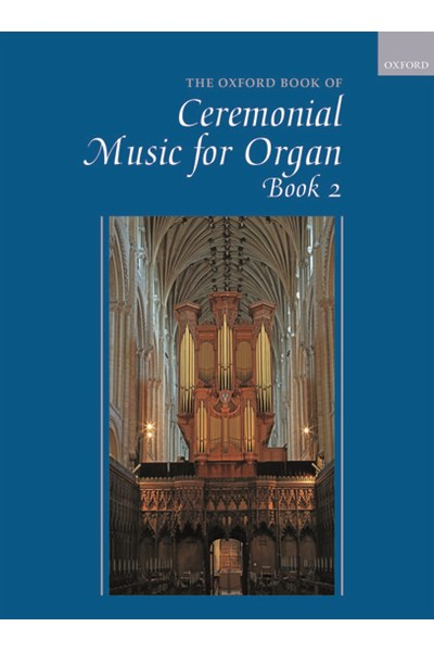 The Oxford Book of Ceremonial Music for Organ Book 2