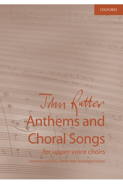 John Rutter Anthems and Choral Songs for upper-voice choirs