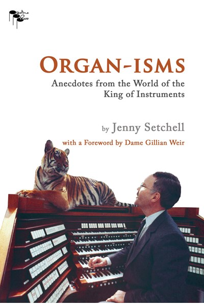 Organ-isms: Anecdotes from the World of the King of Instruments