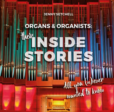 Organs and Organists: Their Inside Stories - ​All you (n)ever wanted to know